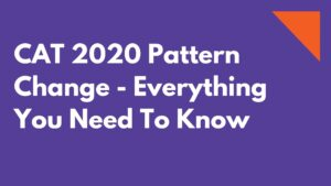 New CAT pattern 2020 – Everything You Need To Know